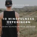 10 Mindfulness oefeningen voor superdrukke mensen