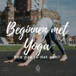 Beginnen met Yoga – hoe pak je dat aan?
