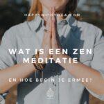 Wat is Zen meditatie en hoe begin je er mee?