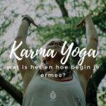 Karma Yoga – wat is het en hoe begin je ermee?