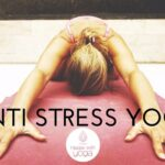 Anti stress Yoga oefeningen (Incl. video)