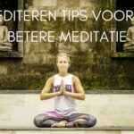 6 Mediteren tips voor een betere meditatie