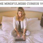 Online Mindfulness cursus – 6 voordelen op een rij!
