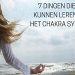 7 dingen die we kunnen leren van het Chakra systeem
