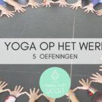 Yoga op het werk – 5 oefeningen