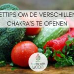 7 eettips om de verschillende chakra's te openen