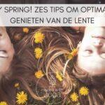 Happy Spring! Zes tips om optimaal te genieten van de lente