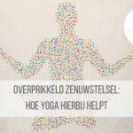 Hoe Yoga helpt bij een overprikkeld zenuwstelsel