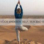 Yoga voor kinderen: help, mijn kind is druk!