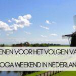 5 redenen voor het volgen van een Yoga weekend in Nederland