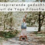 5 inspirerende gedachtes uit de Yoga Filosofie