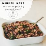 Mindfulness! Ook belangrijk bij gezond eten?
