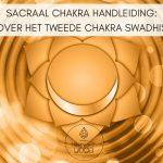 Sacraal chakra handleiding – Alles over het tweede chakra Swadhisthana