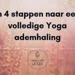 In 4 stappen naar een volledige Yoga ademhaling