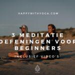 3 meditatie oefeningen voor beginners (Incl. video's)