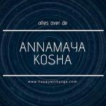 Annamaya kosha handleiding – Alles over de eerste kosha