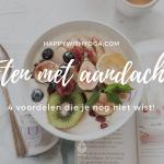 Eten met aandacht – 4 voordelen die je nog niet wist!