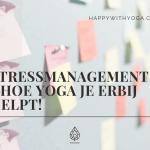 Stressmanagement – hoe Yoga je erbij helpt!