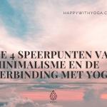 De 4 speerpunten van Minimalisme en de verbinding met Yoga