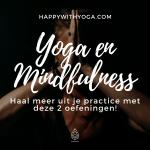 Yoga en Mindfulness – Haal meer uit je practice met deze 2 mindfulness oefeningen!