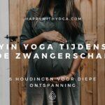Yin yoga tijdens de zwangerschap – 6 houdingen voor diepe ontspanning