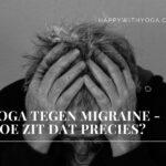 Yoga tegen migraine – hoe zit dat precies?