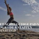 Het achtvoudige pad van Yoga – De 8 stappen uitgelegd!