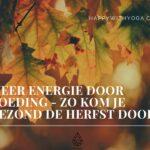 Meer energie door voeding – zo kom je gezond de herfst door!