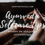 Ayurveda selfcare tips – ontdek de Abhyanga zelfmassage