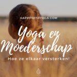 Moederschap en yoga – hoe ze elkaar versterken!