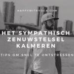 Het sympathisch zenuwstelsel kalmeren – 3 tips om snel te ontstressen!