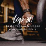 De top 30 beste yoga oefeningen voor bodybuilders!
