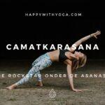 Camatkarasana – de rockstar onder de asanas!