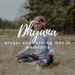 Dhyana – ervaar eenwording met je meditatie